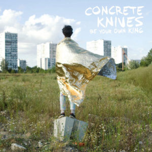 Concrete Knives - Be Your Own King - BELLAV368 - BELLA UNION