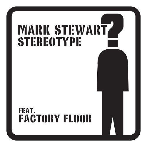 Mark Stewart/Factory Floor - Stereotype (Hype Williams