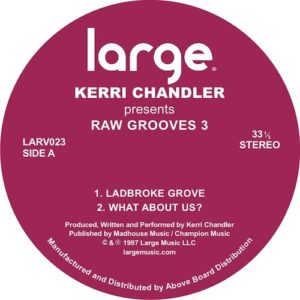 Kerri Chandler - Raw Grooves 3 - LAR023 - LARGE RECORDS