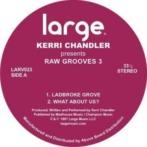 Kerri Chandler - Raw Grooves 3 - LAR023 - LARGE RECORDS