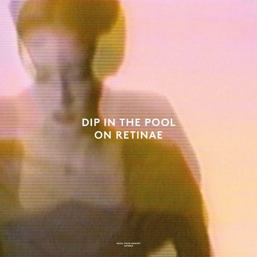 Dip In The Pool - On Retinae - MFM010 - MUSIC FROM MEMORY