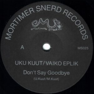 Uku Kuut / Vaiko Eplik - Don't Say Goodbye - MS025 - MORTIMER SNERD