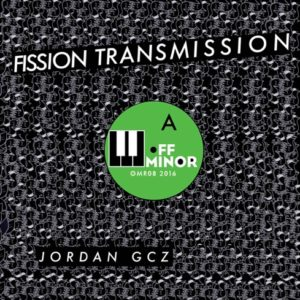 Jordan Gcz - Fission Transmission - OMR08 - OFF MINOR