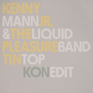 Kenny Mann Jr. & Liquid Pleasure Band - Tin Top (Pt.1&2 & Kon Edit) - BBE364SLP2 - BBE