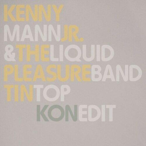 Kenny Mann Jr. & Liquid Pleasure Band - Tin Top (Pt.1&2 & Kon Edit) - BBE364SLP2 - BBE