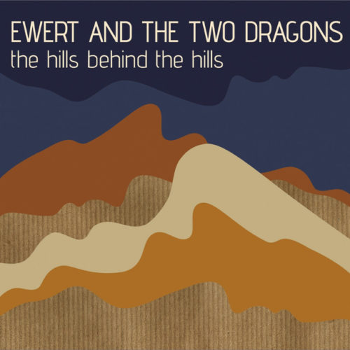 Ewert & The Two Dragons - The Hills Behind The Hills - 4742252004356 - EWERT AND THE TWO DRAGONS
