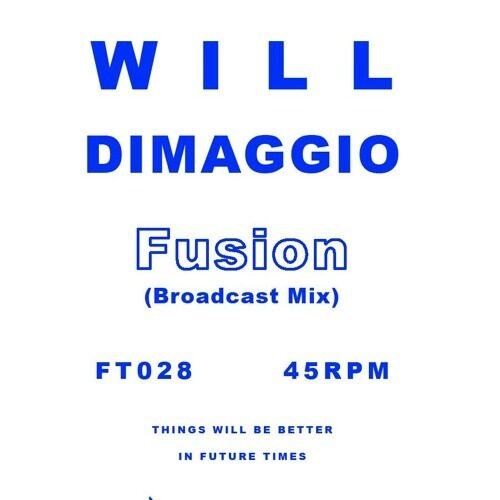Will Dimaggio - Fusion (Broadcast Mix) - FT028 - FUTURE TIMES
