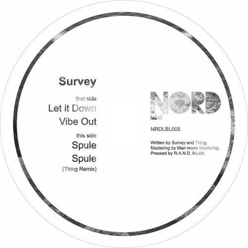 Survey - Let It Down / Spule Remix Thing - NRDLBL005 - NORD LABEL