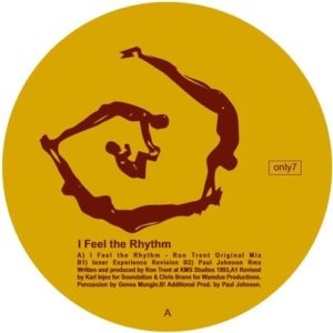 Ron Trent - I Feel The Rhythm/ Incl Paul Johnson Rem - ONLY7 - ONLY ONE MUSIC