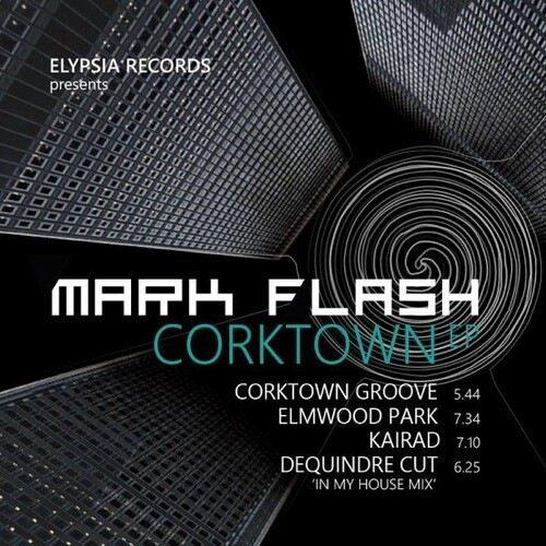 Mark Flash - Corktown Ep - ELY06012 - ELYPSIA RECORDS
