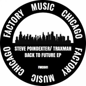Steve Poindexter/ Traxman - Back To The Future Ep/ Armando Rmx - FMC001 - FACTORY MUSIC CHICAGO