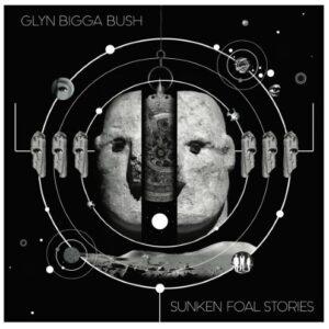 Glyn Bigga Bush - Sunken Foal Stories - JMM-2010 - SCHAMONI MUSIK