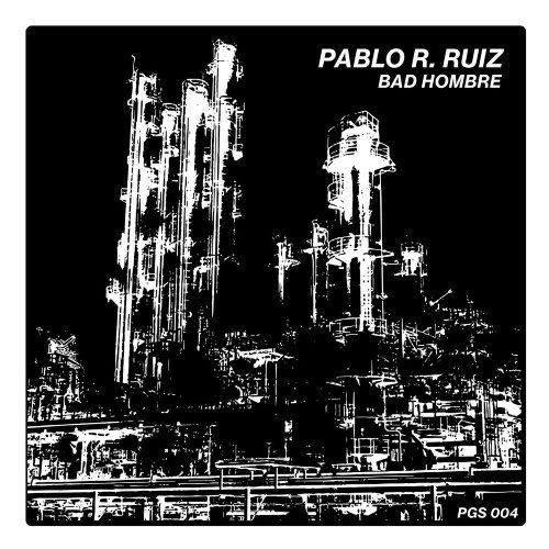 Pablo R. Ruiz - Bad Hombre - PGS-004 - PORTAGE GARAGE SOUNDS