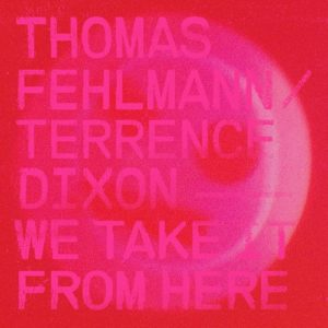 Thomas Fehlmann/ Terrence Dixon - We Take It From Here - TRESOR302 - TRESOR
