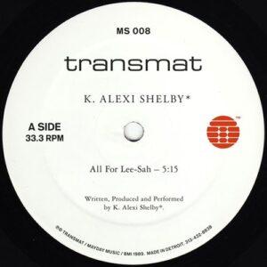 K Alexi Shelby - All For Lee-Sah - MS008 - TRANSMAT