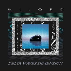 Milord - Delta Waves Dimension - PRD1010 - PERIODICA RECORDS