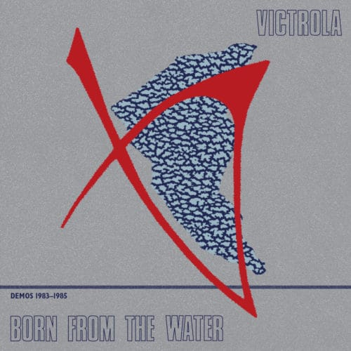 Victrola - Born From The Water (Demos 1983-85) - DE235 - DARK ENTRIES