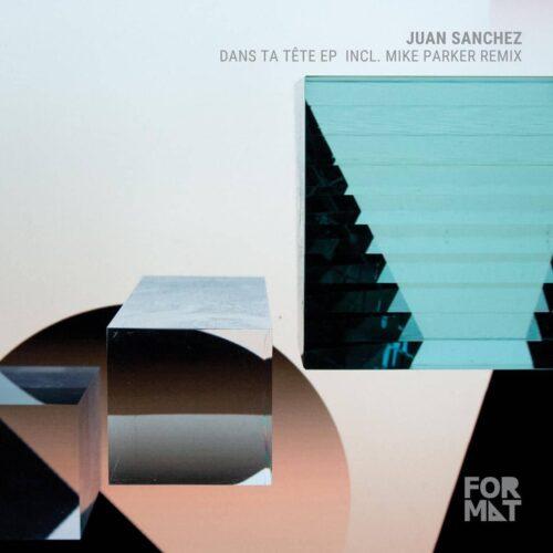 Juan Sanchez - Dans Ta Tête Ep Mike Parker Remix - FR015V - FORMAT RECORDS