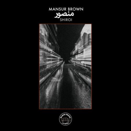 Mansur Brown - Shiroi - BFR002 - BLACK FOCUS RECORDS