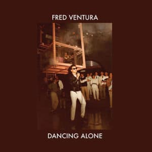 Fred Ventura - Dancing Alone - Demo Tapes From The Vaults 1982-1984 - BAP130 - BORDELLO A PARIGI