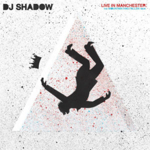 Dj Shadow - Live In Manchester - The Mountain Has Fallen Tour - 812814020576 - MASS APEAL