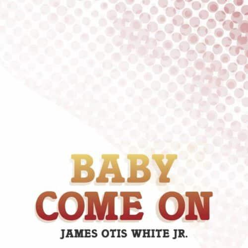 James Otis White Jnr - Baby Come On - BSTX059 - BEST ITALY