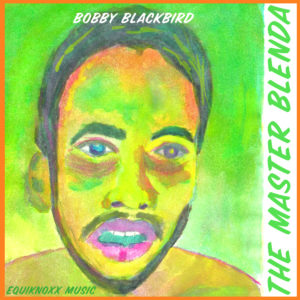 Bobby Blackbird - The Master Blenda - EM08 - EQUIKNOXX MUSIC