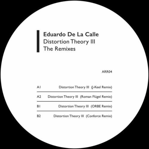 Eduardo De La Calle/J-Keel/Roman Flügel/ORBE/Conforce - Distortion Theory III - The Remixes - ARR04 - ABSTRACT REASONING RECORDS