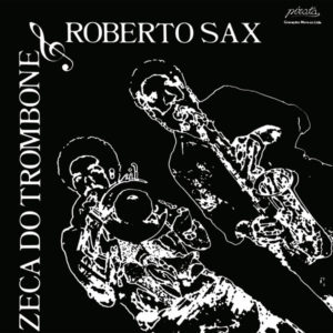 Zeca Do Trombone/Roberto Sax - Zeca De Trombone & Roberto Sax - MAR010 - MAD ABOUT RECORDS