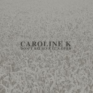 Caroline K - Don't Believe It's Over - MNQ130 - MANNEQUIN