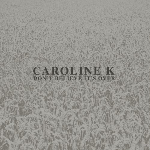 Caroline K - Don't Believe It's Over - MNQ130 - MANNEQUIN