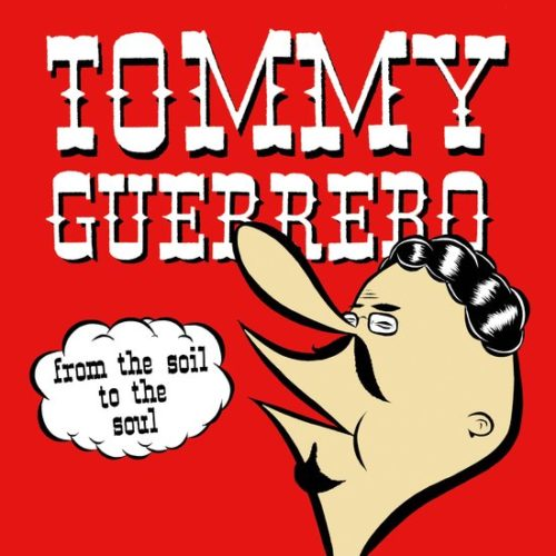 Tommy Guerrero - From The Soil To The Soul - BEWITH065LP - BE WITH RECORDS