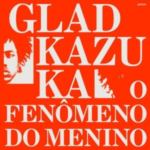 Gladkazuka - O Fenômeno Do Menino - GOP007 - GOP TUN BRAZIL