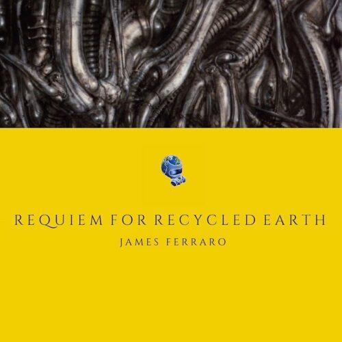 James Ferraro - Requiem for Recycled Earth - JFRMC - JAMES FERRARO