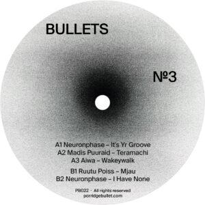 Neuronphase/Madis Puuraid/Aiwa/Ruutu Poiss - Bullets Vol. 3 - PB022 - PORRDIGE BULLET