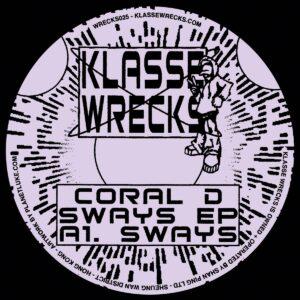 Coral D - Sways EP - WRECKS025 - Klasse Wrecks
