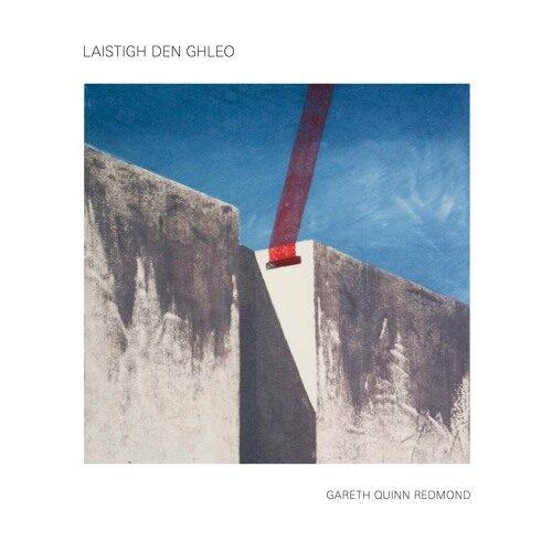 Gareth Quinn Redmond - Laistigh den Ghleo - WRWTFWW039 - WE RELEASE WHATEVER THE FUCK WE WANT