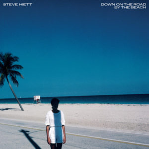 Steve Hiett - Down On The Road By The Beach - ES10/BEWITH61LP - BE WITH RECORDS/EFFICIENT SPACE