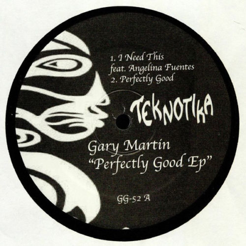 Gary Martin - Perfectly Good EP - GG-52 - TEKNOTIKA RECORDS