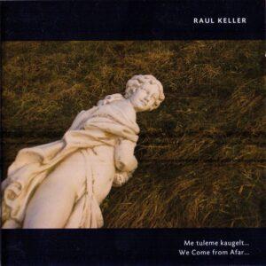 Raul Keller - Me Tuleme Kaugelt... - MKDKCD0028 - MKDK