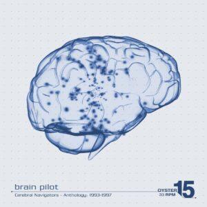 Brain Pilot - Cerebral Navigators: Anthology 1993-1997 2lp - OYSTER15 - KALAHARI OYSTER CULT