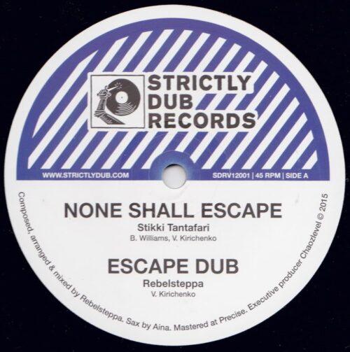 Stikki Tantafari/Sista Sherin/Rebelsteppa - None Shall Escape / Give Unto Jah - SDRV12001 - STRICTLY DUB RECORDS