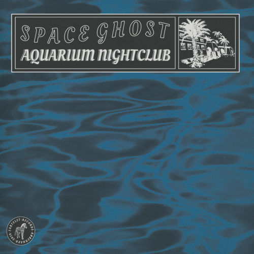 Space Ghost - Aquarium Nightclub - TARTALB011 - TARTELET RECORDS
