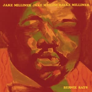 Jake Milliner - Bernie Says - MPM272LP - MELTING POT