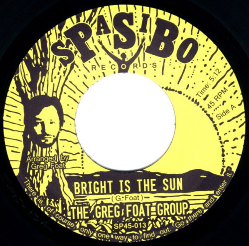 Greg Foat Group - Bright Is The Sun/Dark Is The Sun - SP45-013 - SPASIBO RECORDS