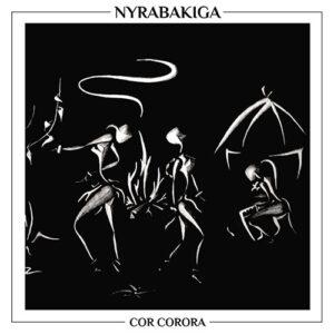 Nyrabakiga - Cor Corora - SPZ004 - SPAZIALE RECORDINGS