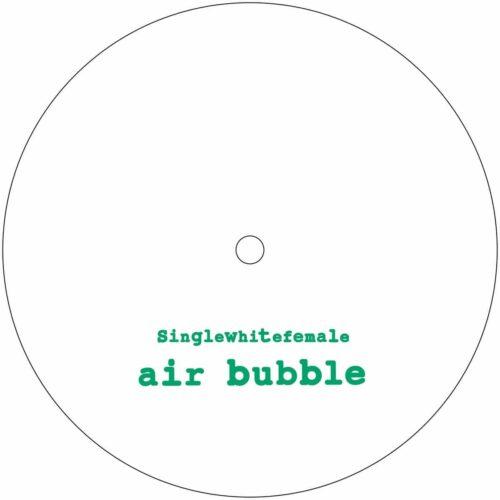 Singlewhitefemale - Air Bubble/Air Bubble (Ikonika remix) - SWF002 - SINGLEWHITEFEMALE