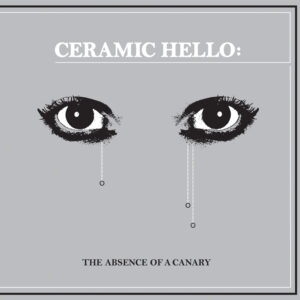 Ceramic Hello - The Absence Of A Canary - iMach001 - ICE MACHINE