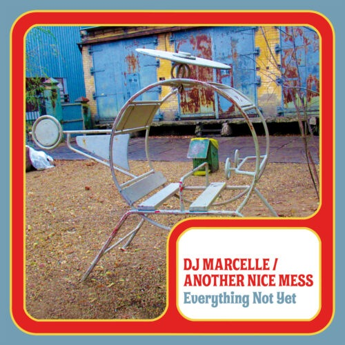DJ Marcelle / Another Nice Mess - Everything Not Yet - JMM-219 - JAHMONI MUSIC
