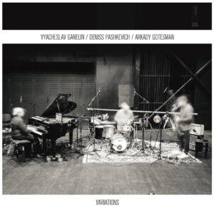 Vyacheslav Ganelin/Deniss Pashkevich/Arkady Gotesman - Variations - JRA003 - JERSIKA
